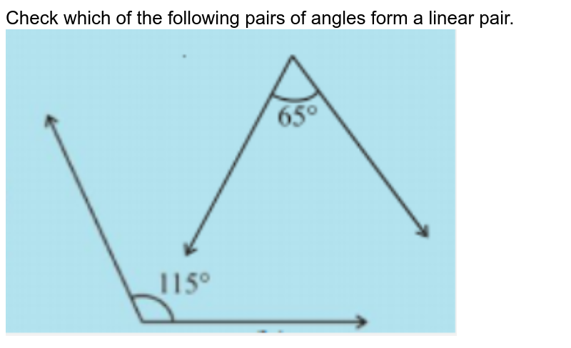 """Check which of the following pairs of angles form a linear pair. <br><img src=""""https://doubtnut-static.s.llnwi.net/static/physics_images/PSEB_MAT_VII_C05_E04_007_Q01.png"""" width=""""80%"""">"""