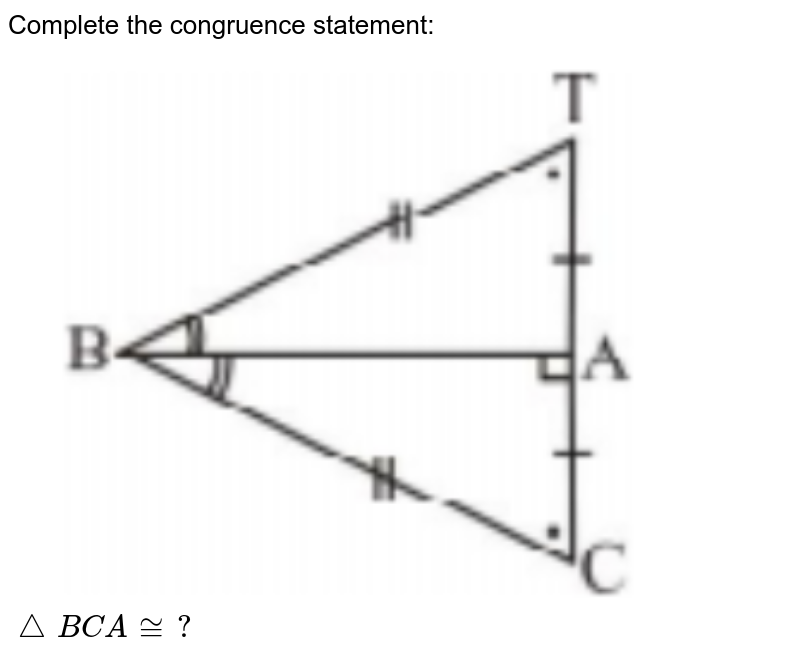 """Complete the congruence statement: <br> <img src=""""https://doubtnut-static.s.llnwi.net/static/physics_images/PSEB_MAT_VII_C07_E11_011_Q01.png"""" width=""""80%""""> <br> `triangleBCA ~=?`"""