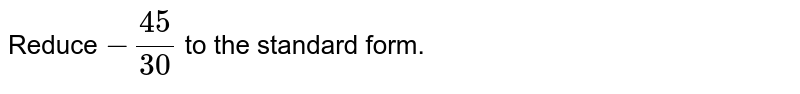 Reduce `-45/30` to the standard form.
