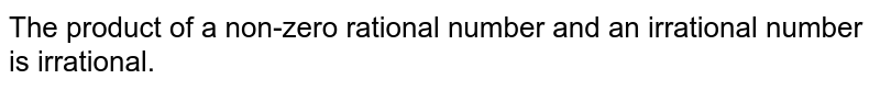 The product of a non-zero rational number and an irrational number is irrational.