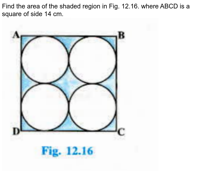 """Find the area of the shaded region in Fig. 12.16. where ABCD is a square of side 14 cm.  <br><img src=""""https://doubtnut-static.s.llnwi.net/static/physics_images/PSEB_MAT_X_C12_S03_002_Q01.png"""" width=""""80%"""">"""