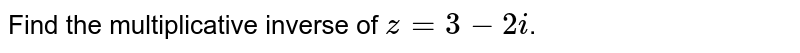 Find the multiplicative inverse of `z=3-2i`.
