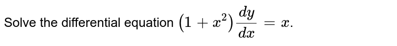 Solve the differential equation `(1+x^(2))(dy)/(dx)=x`.