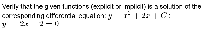 Verify that the given   functions (explicit or implicit) is a solution of the corresponding   differential equation: `y=x^2+2x+C`  : `yprime-2x-2=0`