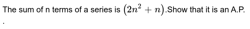 The sum of n terms of a series is `(2n^(2)+n)`.Show that it is an A.P. .