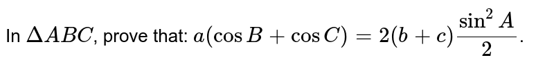 In `DeltaABC`, prove that: `a(cosB+cosC)=2(b+c)sin^(2)A/2`.