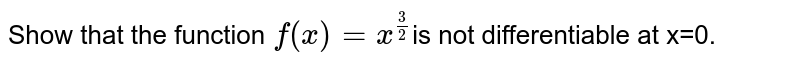 Show that the function `f(x)=x^(3/2)`is not differentiable at x=0.