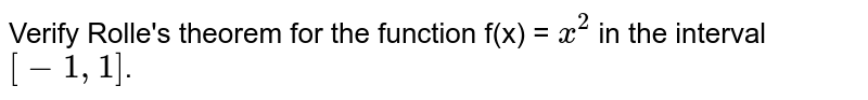 Verify Rolle's theorem for the function f(x) = `x^(2)` in the interval `[-1,1]`.