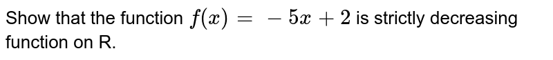 Show that the function `f(x) =- 5x + 2` is strictly decreasing function on R.