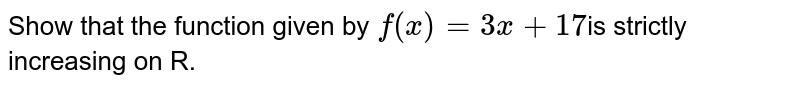 Show that the function given by `f (x) = 3x + 17`is strictly  increasing on R.