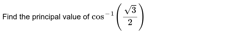 Find the principal value of `cos^-1(sqrt3/2)`
