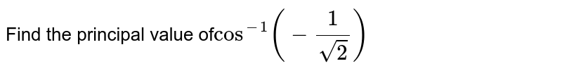 Find the principal value of`cos^-1(-1/sqrt2)`