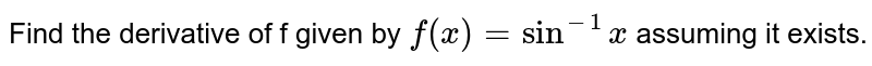 Find the derivative of f given by `f(x) = sin^-1x` assuming it exists.