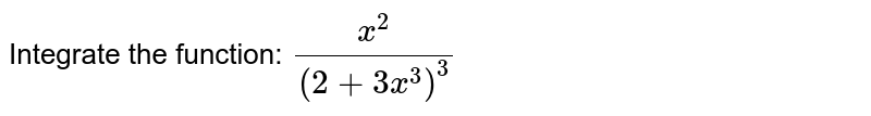 Integrate the function: `x^2/(2+3x^3)^3`
