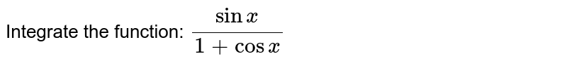 Integrate the function: `sinx/(1+cosx)`