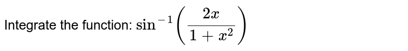 Integrate the function: `sin^(-1)((2x)/(1+x^2))`