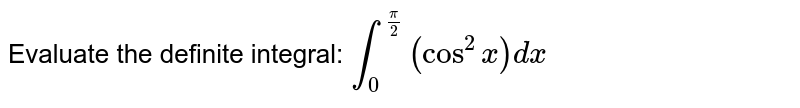 Evaluate the definite integral: `int_0^(pi/2)(cos^2x)dx`