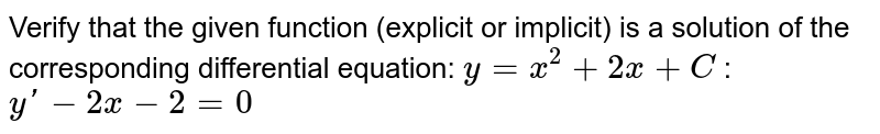 Verify that the given function (explicit or implicit) is a solution of the corresponding differential equation: `y = x^2 + 2x + C` : `y' - 2x - 2 = 0`