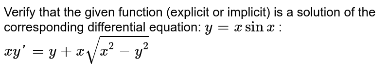 Verify that the given function (explicit or implicit) is a solution of the corresponding differential equation: `y = x sinx` : `xy' = y + x sqrt(x^2 - y^2)`