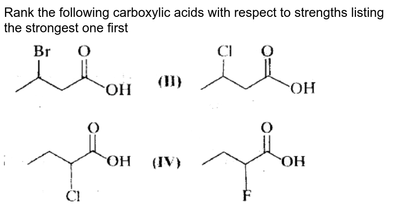 """Rank the following   carboxylic  acids with  respect to  strengths  listing the strongest one first <br> <img src=""""https://doubtnut-static.s.llnwi.net/static/physics_images/MST_MSC_JMA_ORG_CHE_C03_E02_002_Q01.png"""" width=""""80%""""> <br> <img src=""""https://doubtnut-static.s.llnwi.net/static/physics_images/MST_MSC_JMA_ORG_CHE_C03_E02_002_Q02.png"""" width=""""80%"""">"""