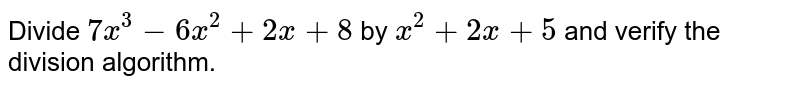 Divide `7x^3-6x^2+2x+8` by `x^2+2x+5` and verify the division algorithm.