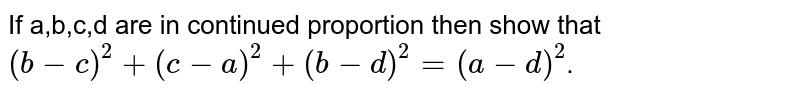 If a,b,c,d are in continued proportion then show that `(b-c)^2+(c-a)^2+(b-d)^2= (a-d)^2`.
