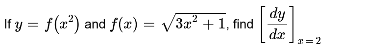 If `y = f(x^2)` and `f'(x) = sqrt (3x^2+1)`, find `[(dy)/(dx)]_(x=2)`