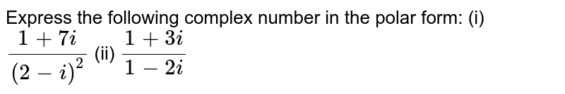 Express the following complex number in the polar form:  (i)  `(1+7i)/(2-i)^2 `                 (ii)  `(1+3i)/(1-2i)`