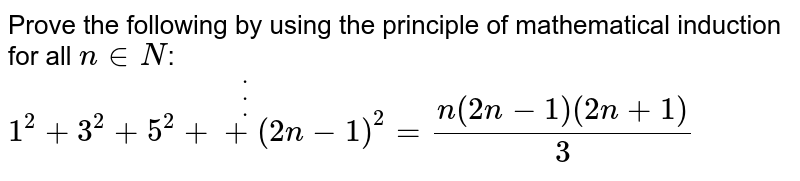 Prove the following by using the principle of  mathematical induction for all `n in  N`:`1^2+3^2+5^2+dotdotdot+(2n-1)^2=(n(2n-1)(2n+1))/3`
