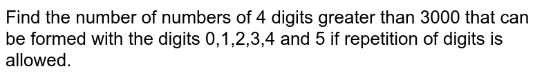 Find the number of numbers of 4 digits greater than 3000 that can be formed with the digits 0,1,2,3,4 and 5 if repetition of digits is allowed.