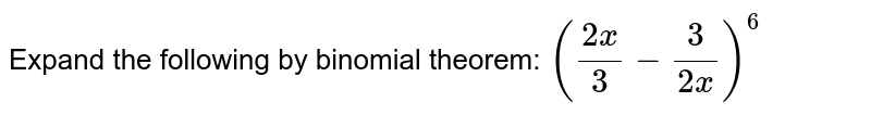 Expand the following by binomial theorem: `((2x)/3-3/(2x))^6`