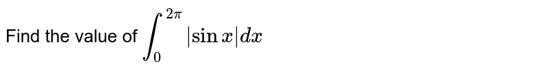 Find the value of `int_0^(2pi) |sinx|dx`