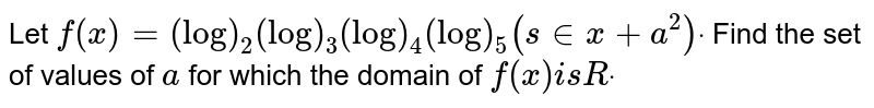 Let `f(x)=(log)_2(log)_3(log)_4(log)_5(s in x+a^2)dot` Find the set of values of `a` for which the domain of `f(x)i sRdot`