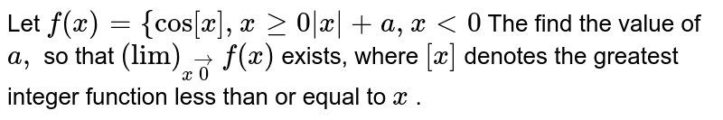 """Let  `f(x)={cos[x],xgeq0