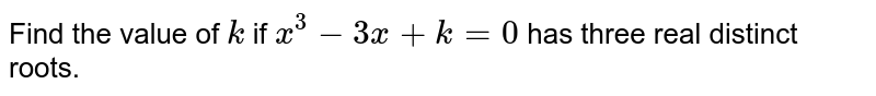 Find the value of `k` if `x^3-3x+k=0` has three real distinct roots.