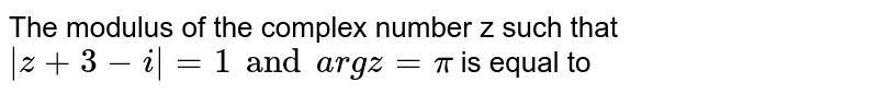 The number of complex numbers `z` such that `|z|=1` and `|z/ barz +  barz/z|=1` is `arg(z) in [0,2pi))` then   a. `4` b. `6` c. `8` d. more than `8`