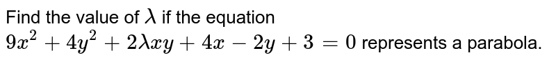 Find the value of `lambda` if the equation `9x^2+4y^2+2lambdax y+4x-2y+3=0` represents a parabola.