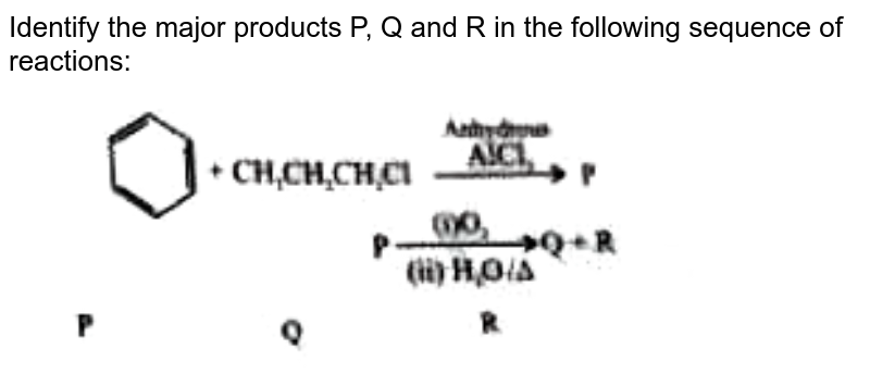 """Identify the major products P, Q and R in the following sequence of reactions: <br> <img src=""""https://doubtnut-static.s.llnwi.net/static/physics_images/PW_NEET_45_DAY_CHE_C23_E03_007_Q01.png"""" width=""""80%"""">"""