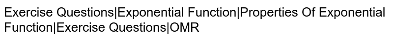 Exercise Questions|Exponential Function|Properties Of Exponential Function|Exercise Questions|OMR