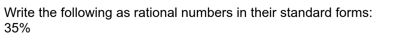 Write the following as rational numbers in their standard forms: <br> 35%