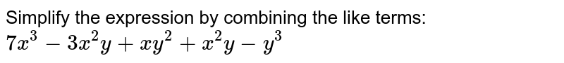 Simplify the expression by combining the like terms: <br>  `7x^3 -3x^2y + xy^2 + x^2y - y^3`