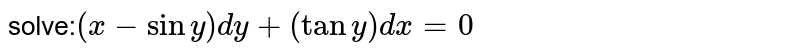Solve the initial value problem `(x-sin y)dy+(tany)dx=0, y(0)=0`