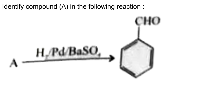 """Identify compound (A) in the following reaction : <br> <img src=""""https://doubtnut-static.s.llnwi.net/static/physics_images/PW_NEET_45_DAY_CHE_C24_E03_004_Q01.png"""" width=""""80%"""">"""