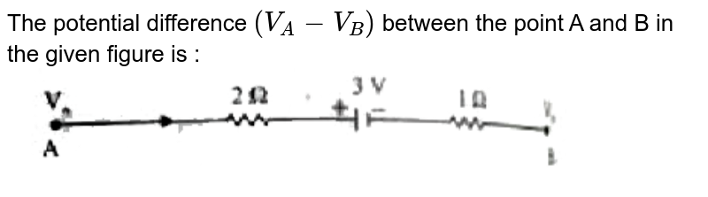 """The potential difference `(V_(A)-V_(B))` between the point A and  B  in the given figure is : <br> <img src=""""https://doubtnut-static.s.llnwi.net/static/physics_images/PW_NEET_45_DAY_PHY_C16_E01_020_Q01.png"""" width=""""80%"""">"""