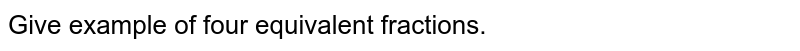 Give example of four equivalent fractions.