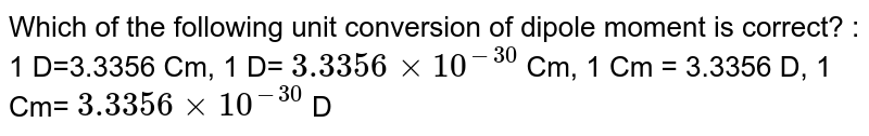 Which of the following unit conversion of dipole moment is correct?