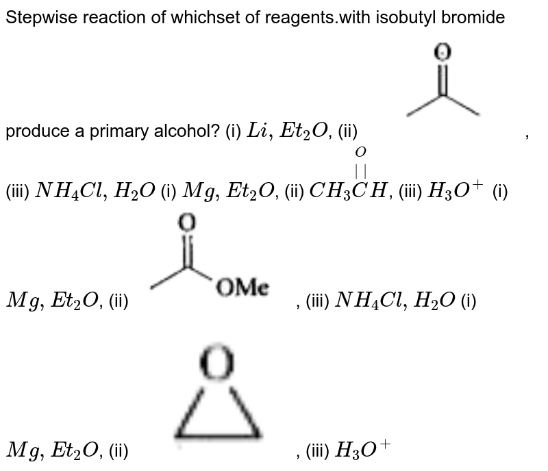 Stepwise reaction of which'set of reagents.with isobutyl bromide produce a primary alcohol?