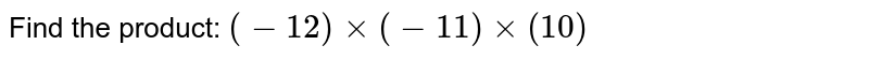 Find the  product: `(-12) xx (-11) xx (10)`