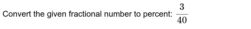Convert the given fractional number to percent: `3/40`