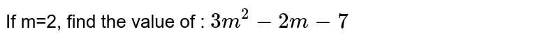 If m=2, find the value of : `3m^2-2m-7`